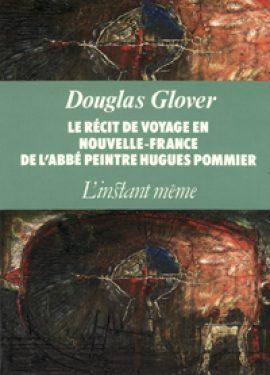Le récit de voyage en Nouvelle-France de l'abbé peintre Hugues Pommier