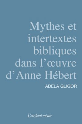 Mythes et intertextes bibliques dans l'œuvre d'Anne Hébert
