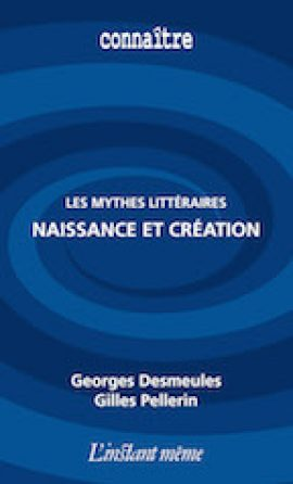 Les mythes littéraires : naissance et création